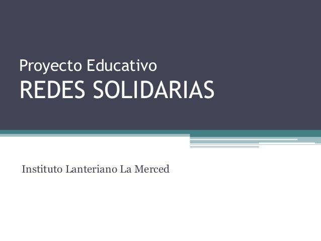 Proyecto Educativo REDES SOLIDARIAS Instituto Lanteriano La Merced