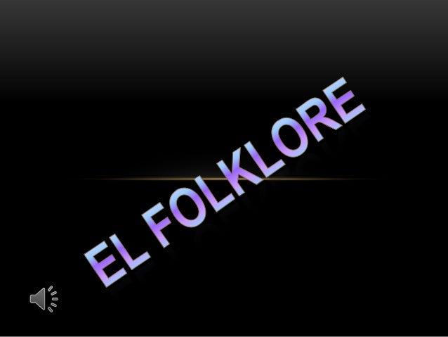 PROVIENE DEL INGLÉS QUE QUIERE DECIR «FOLK» PUEBLO Y «LORE» SABER O CONOCIMIENTO. ES LA EXPRESIÓN DE LA CULTURA DE UN PUEB...