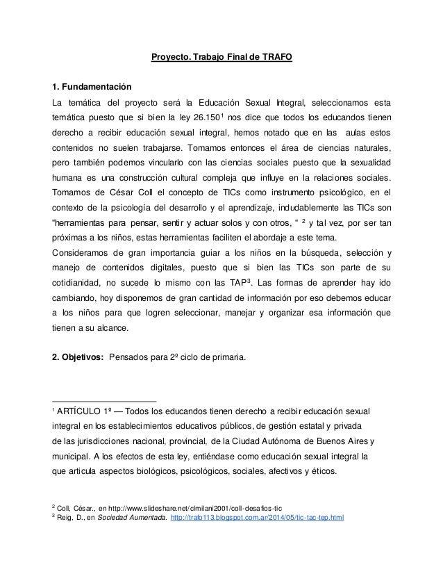 Proyecto. Trabajo Final de TRAFO  1. Fundamentación  La temática del proyecto será la Educación Sexual Integral, seleccion...