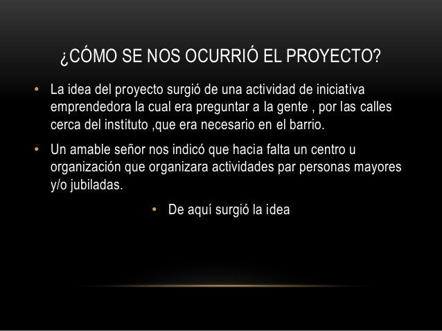 ¿CÓMO SE NOS OCURRIÓ EL PROYECTO? • La idea del proyecto surgió de una actividad de iniciativa emprendedora la cual era pr...