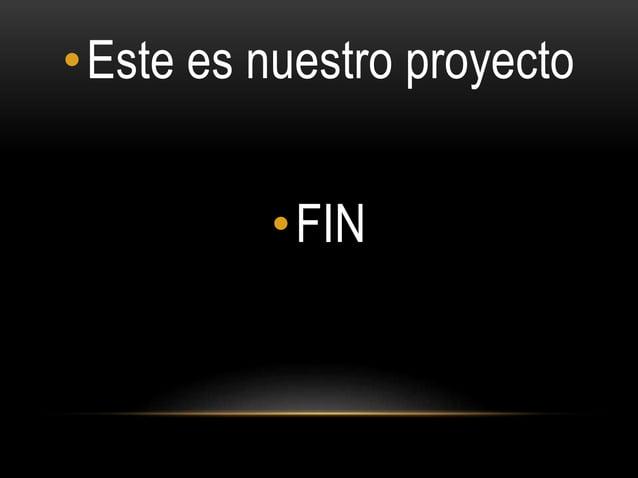 •Este es nuestro proyecto •FIN