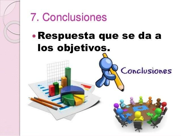7. Conclusiones Respuesta que se da a los objetivos.