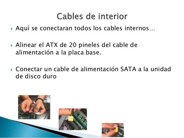  Aquí se conectaran todos los cables internos…  Alinear el ATX de 20 pineles del cable de alimentación a la placa base. ...
