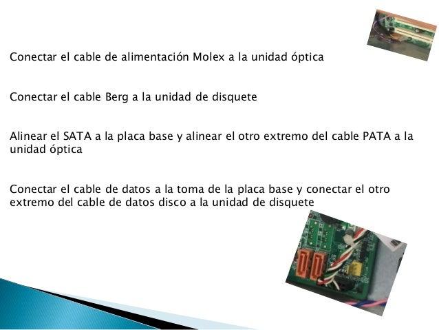 Conectar el cable de alimentación Molex a la unidad óptica Conectar el cable Berg a la unidad de disquete Alinear el SATA ...