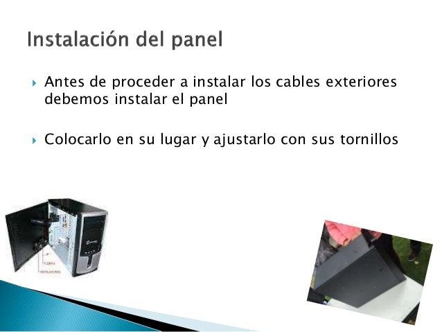  Antes de proceder a instalar los cables exteriores debemos instalar el panel  Colocarlo en su lugar y ajustarlo con sus...