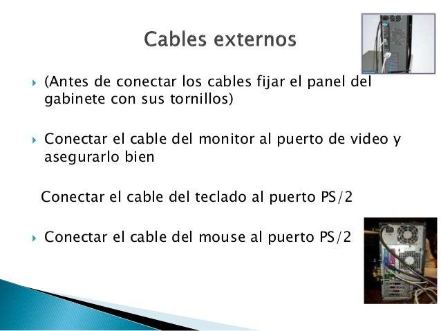  (Antes de conectar los cables fijar el panel del gabinete con sus tornillos)  Conectar el cable del monitor al puerto d...