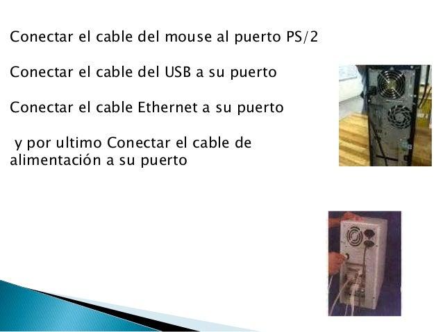 Conectar el cable del mouse al puerto PS/2 Conectar el cable del USB a su puerto Conectar el cable Ethernet a su puerto y ...