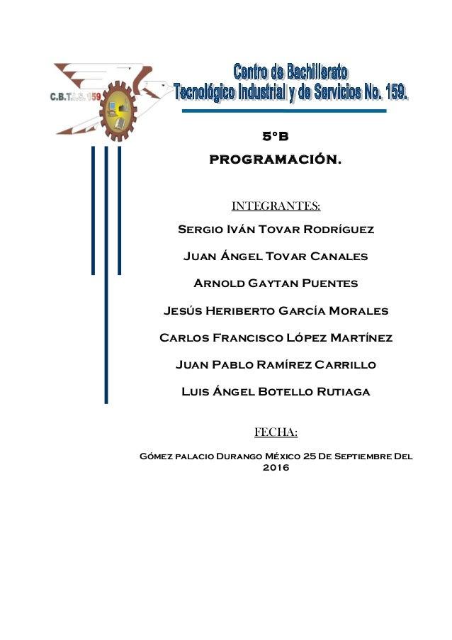 5°B PROGRAMACIÓN. INTEGRANTES: Sergio Iván Tovar Rodríguez Juan Ángel Tovar Canales Arnold Gaytan Puentes Jesús Heriberto ...