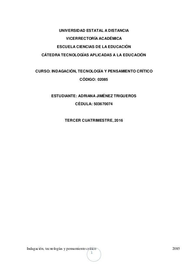 Indagación, tecnologías y pensamiento crítico 2085 1 UNIVERSIDAD ESTATAL A DISTANCIA VICERRECTORÍA ACADÉMICA ESCUELA CIENC...