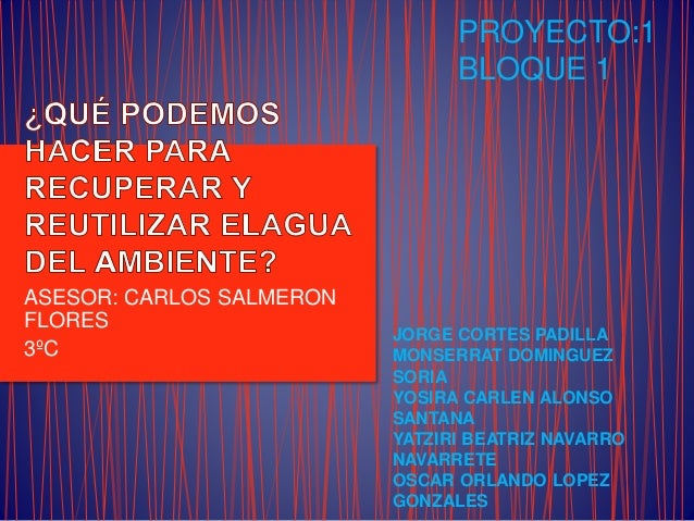 ASESOR: CARLOS SALMERON FLORES 3ºC PROYECTO:1 BLOQUE 1 JORGE CORTES PADILLA MONSERRAT DOMINGUEZ SORIA YOSIRA CARLEN ALONSO...
