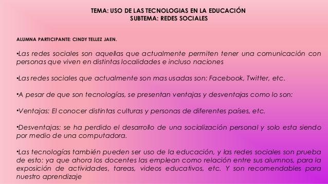 TEMA: USO DE LAS TECNOLOGIAS EN LA EDUCACIÓN SUBTEMA: REDES SOCIALES ALUMNA PARTICIPANTE: CINDY TELLEZ JAEN.  •Las redes s...