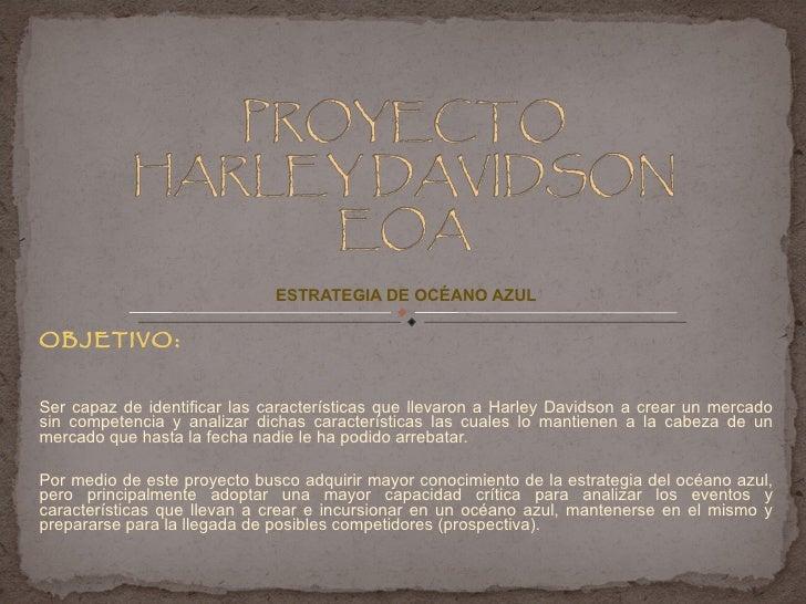 ESTRATEGIA DE OCÉANO AZUL OBJETIVO: Ser capaz de identificar las características que llevaron a Harley Davidson a crear un...