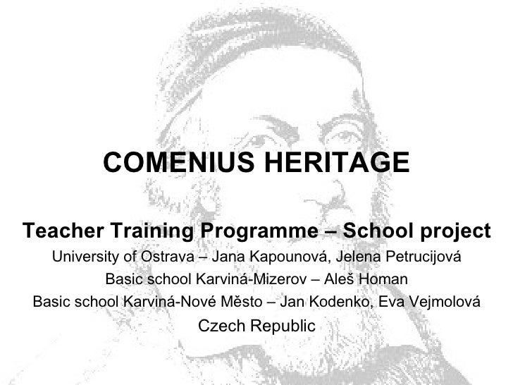 COMENIUS HERITAGE Teacher Training Programme – School project University of Ostrava – Jana Kapounová, Jelena Petrucijová B...