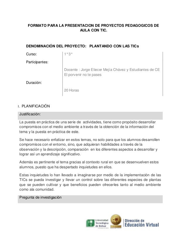 FORMATO PARA LA PRESENTACION DE PROYECTOS PEDAGOGICOS DE AULA CON TIC.  DENOMINACIÓN DEL PROYECTO: PLANTANDO CON LAS TICs ...