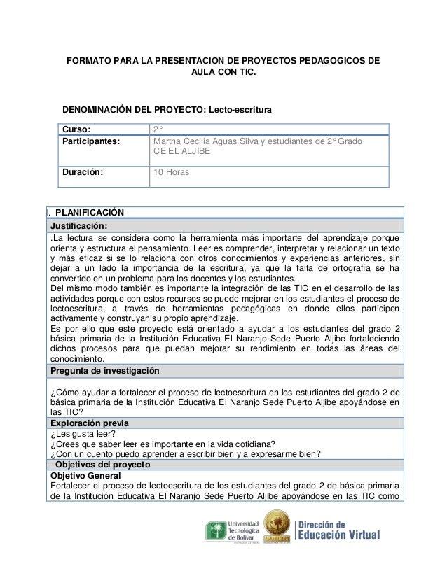 FORMATO PARA LA PRESENTACION DE PROYECTOS PEDAGOGICOS DE AULA CON TIC.  DENOMINACIÓN DEL PROYECTO: Lecto-escritura Curso: ...