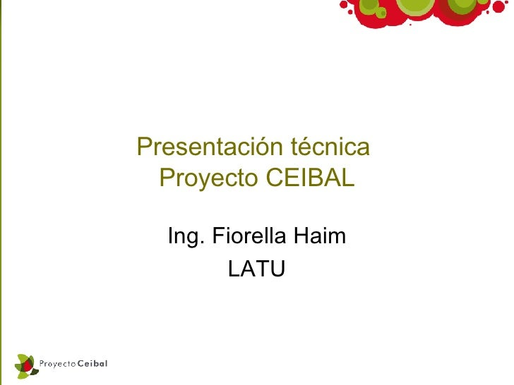 Presentación t écnica  Proyecto CEIBAL Ing. Fiorella Haim LATU