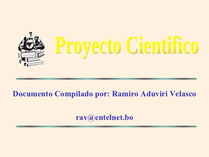 Documento Compilado por: Ramiro Aduviri Velasco [email_address] Proyecto Cientifico
