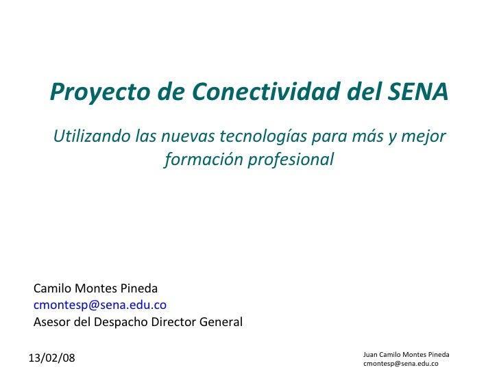Proyecto de Conectividad del SENA Utilizando las nuevas tecnologías para más y mejor formación profesional Camilo Montes P...