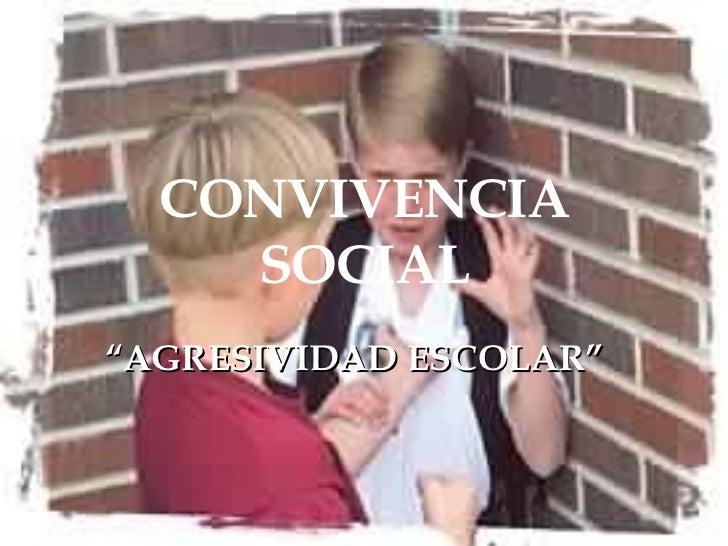 "CONVIVENCIA SOCIAL "" AGRESIVIDAD ESCOLAR"""