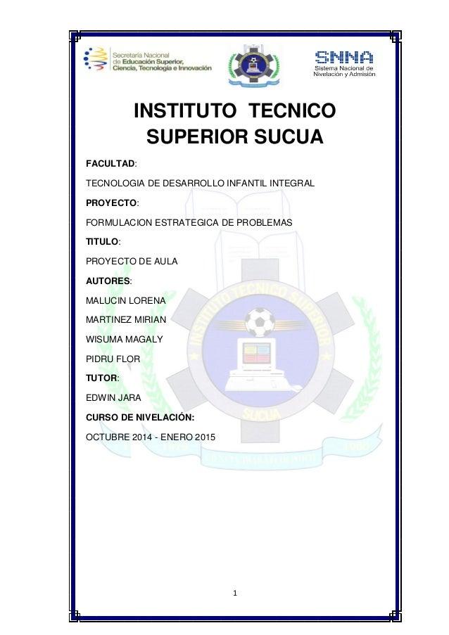 1 INSTITUTO TECNICO SUPERIOR SUCUA FACULTAD: TECNOLOGIA DE DESARROLLO INFANTIL INTEGRAL PROYECTO: FORMULACION ESTRATEGICA ...