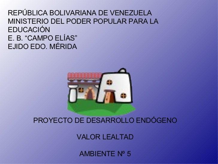 """REPÚBLICA BOLIVARIANA DE VENEZUELA MINISTERIO DEL PODER POPULAR PARA LA EDUCACIÓN E. B. """"CAMPO ELÍAS"""" EJIDO EDO. MÉRIDA PR..."""