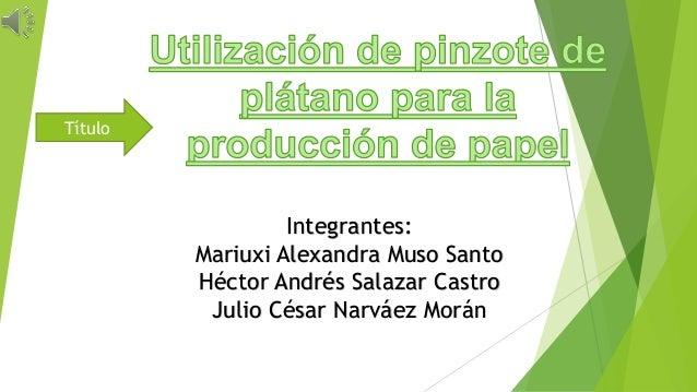 Integrantes: Mariuxi Alexandra Muso Santo Héctor Andrés Salazar Castro Julio César Narváez Morán Título