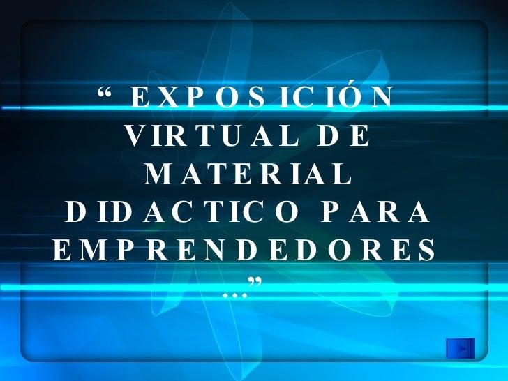 """"""" EXPOSICIÓN VIRTUAL DE MATERIAL DIDACTICO PARA EMPRENDEDORES …"""""""