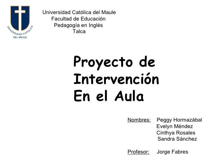 Universidad Católica del Maule Facultad de Educación  Pedagogía en Inglés  Talca Proyecto de Intervención  En el Aula   No...