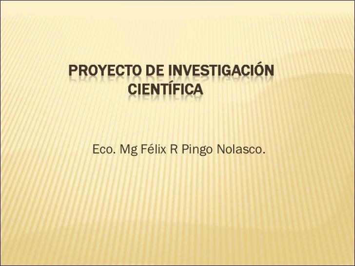 Eco. Mg Félix R Pingo Nolasco.