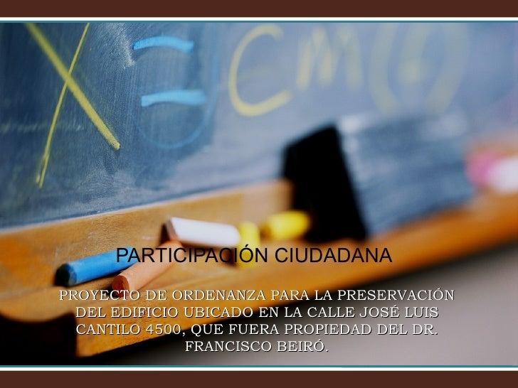 PARTICIPACIÓN CIUDADANA PROYECTO DE ORDENANZA PARA LA PRESERVACIÓN DEL EDIFICIO UBICADO EN LA CALLE JOSÉ LUIS CANTILO 4500...