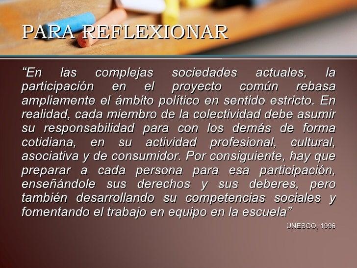 """PARA REFLEXIONAR <ul><li>"""" En las complejas sociedades actuales, la participación en el proyecto común rebasa ampliamente ..."""