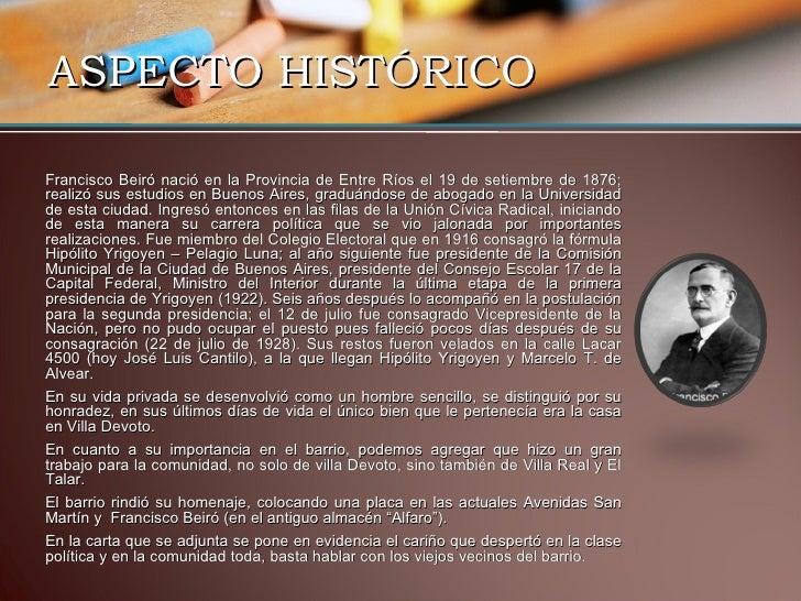 ASPECTO HISTÓRICO <ul><li>Francisco Beiró nació en la Provincia de Entre Ríos el 19 de setiembre de 1876; realizó sus estu...
