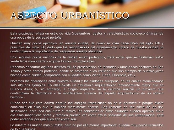ASPECTO URBANÍSTICO <ul><li>Esta propiedad refleja un estilo de vida (costumbres, gustos y características socio-económica...