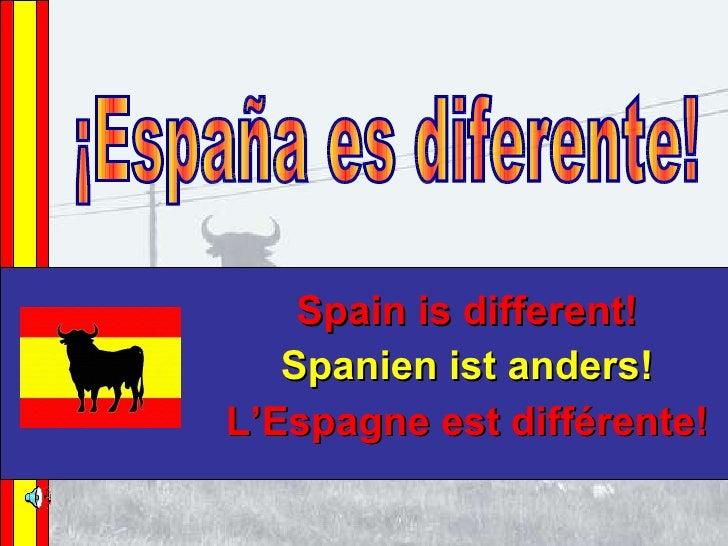 Spain is different! Spanien ist anders! L'Espagne est différente! ¡España es diferente!
