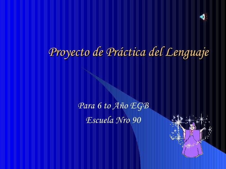 Proyecto de Práctica del Lenguaje Para 6 to Año EGB Escuela Nro 90