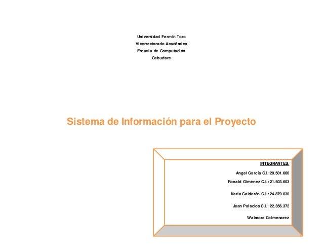 Universidad Fermín Toro Vicerrectorado Académico Escuela de Computación Cabudare Sistema de Información para el Proyecto I...