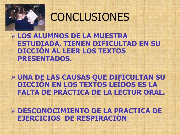 CONCLUSIONES  LOS ALUMNOS DE LA MUESTRA   ESTUDIADA, TIENEN DIFICULTAD EN SU   DICCIÓN AL LEER LOS TEXTOS   PRESENTADOS. ...