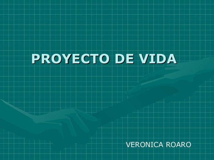 PROYECTO DE VIDA VERONICA ROARO