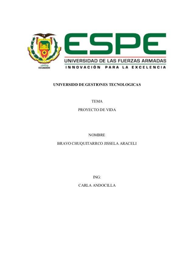 UNIVERSIDD DE GESTIONES TECNOLOGICAS TEMA PROYECTO DE VIDA NOMBRE BRAVO CHUQUITARRCO JISSELA ARACELI ING: CARLA ANDOCILLA