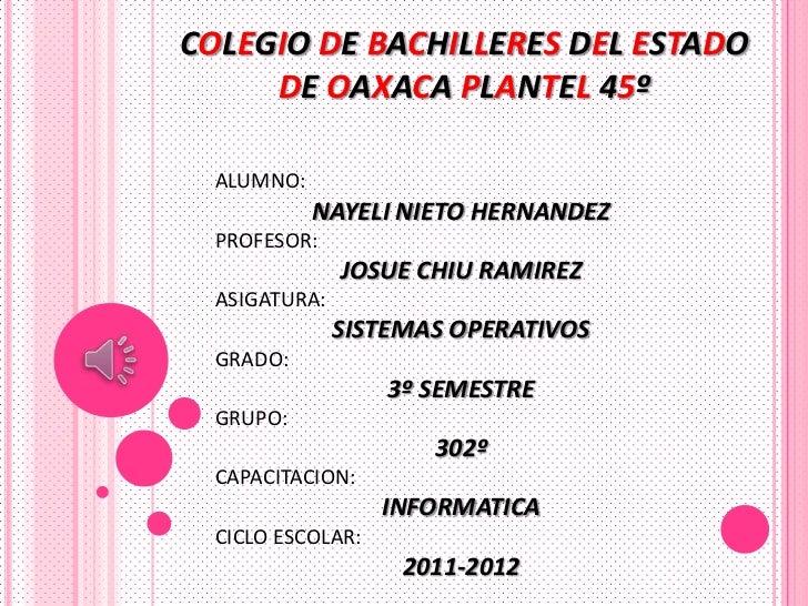 COLEGIO DE BACHILLERES DEL ESTADO     DE OAXACA PLANTEL 45º  ALUMNO:            NAYELI NIETO HERNANDEZ  PROFESOR:         ...