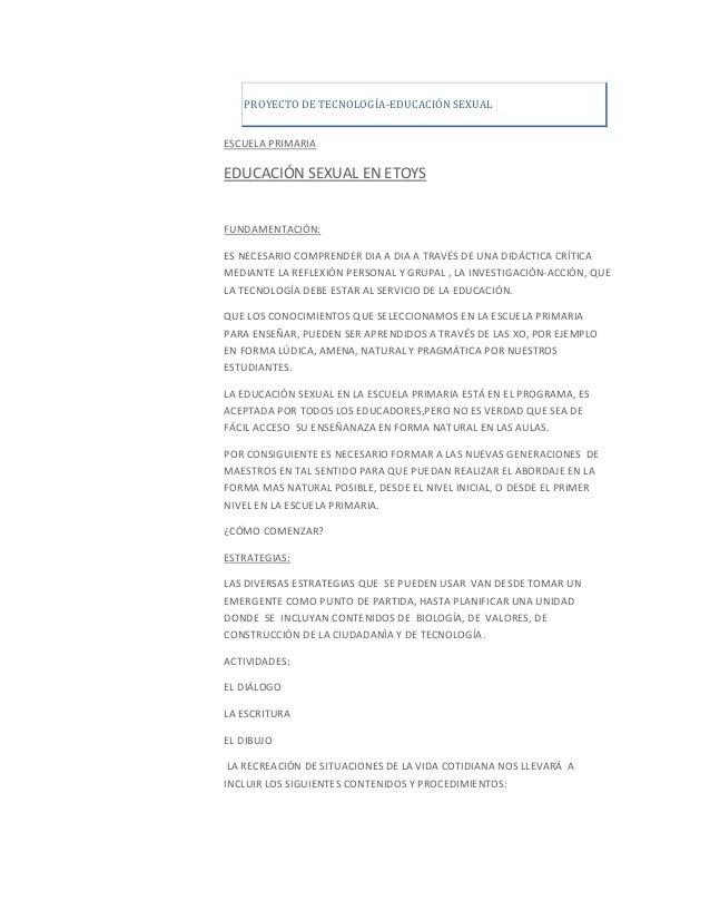 PROYECTO DE TECNOLOGÍA-EDUCACIÓN SEXUALESCUELA PRIMARIAEDUCACIÓN SEXUAL EN ETOYSFUNDAMENTACIÓN:ES NECESARIO COMPRENDER DIA...