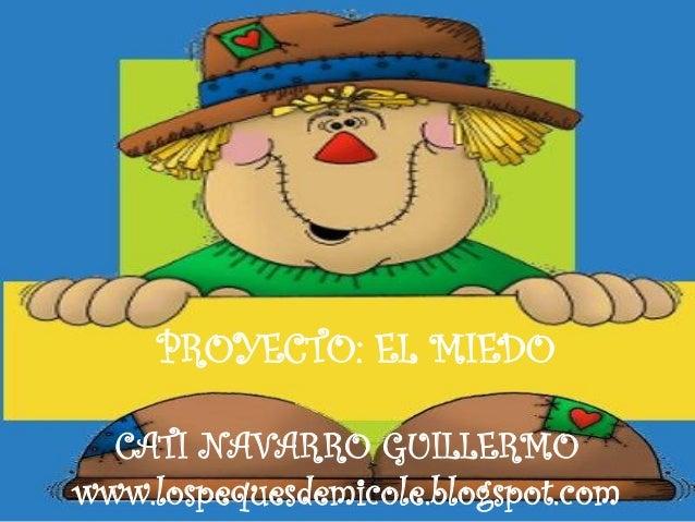 PROYECTO: EL MIEDO CATI NAVARRO GUILLERMO www.lospequesdemicole.blogspot.com