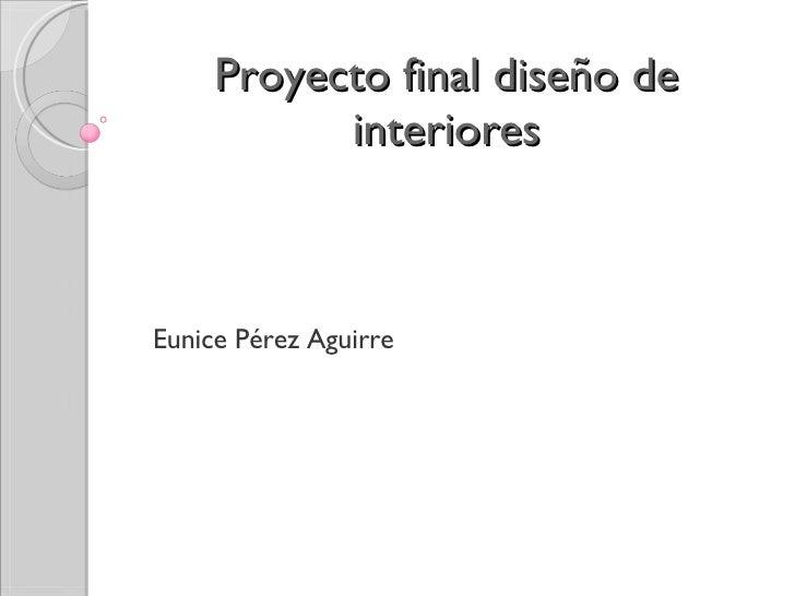 Proyecto final diseño de interiores Eunice Pérez Aguirre