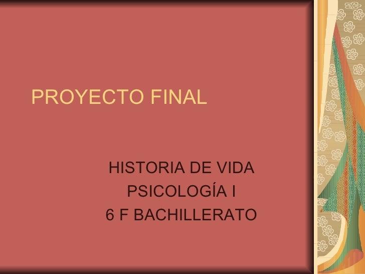 PROYECTO FINAL HISTORIA DE VIDA PSICOLOGÍA I 6 F BACHILLERATO