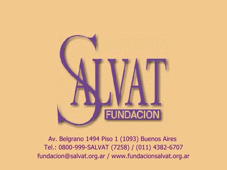 Av. Belgrano 1494 Piso 1 (1093) Buenos Aires  Tel.: 0800-999-SALVAT (7258)  /  (011) 4382-6707 fundacion@salvat.org.ar / w...