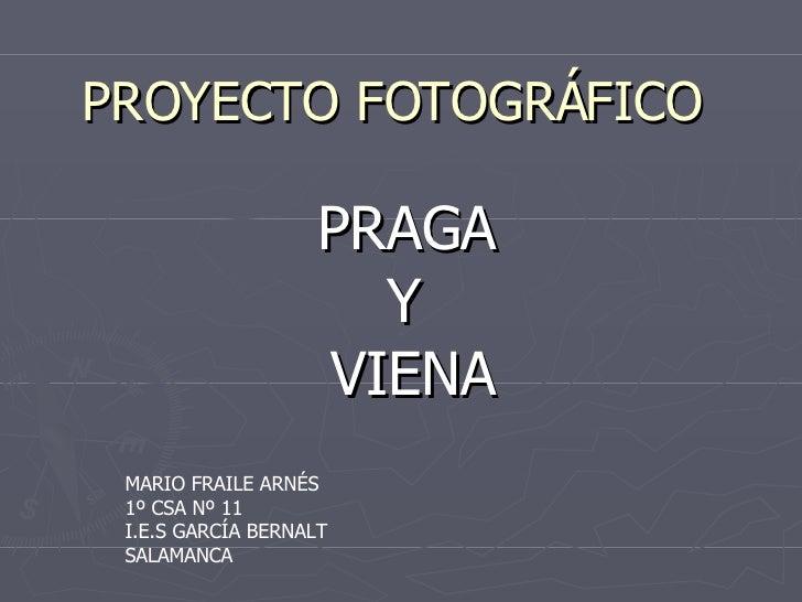 PROYECTO FOTOGRÁFICO PRAGA  Y  VIENA MARIO FRAILE ARNÉS 1º CSA Nº 11 I.E.S GARCÍA BERNALT SALAMANCA