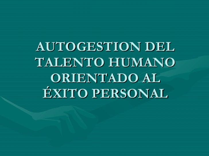 AUTOGESTION DEL TALENTO HUMANO ORIENTADO AL ÉXITO PERSONAL