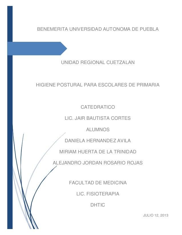 BENEMERITA UNIVERSIDAD AUTONOMA DE PUEBLA UNIDAD REGIONAL CUETZALAN HIGIENE POSTURAL PARA ESCOLARES DE PRIMARIA CATEDRATIC...