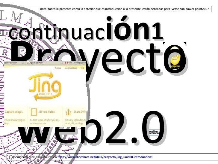 P royecto  w eb2.0  continuac ión 1   nota: tanto la presente como la anterior que es introducción a la presente, están pe...