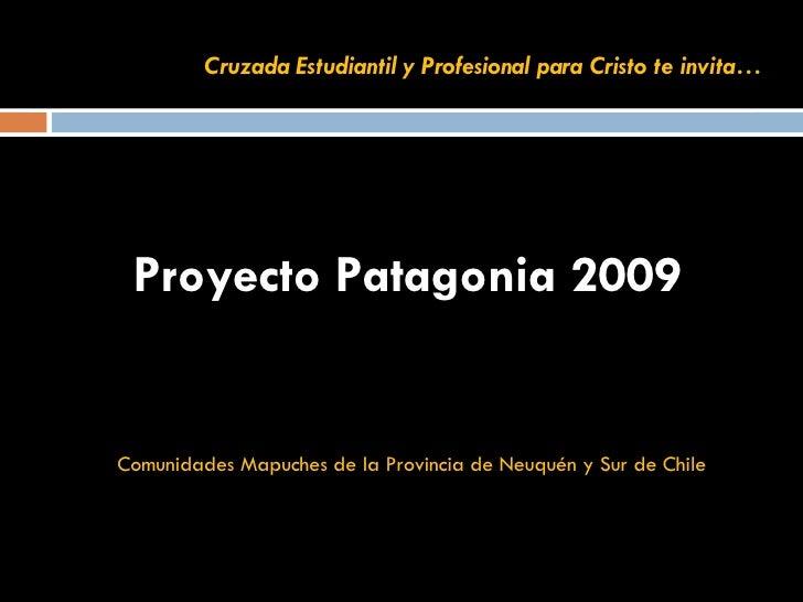 Cruzada Estudiantil y Profesional para Cristo te invita… <ul><li>Proyecto Patagonia 2009   </li></ul><ul><li>Comunidades M...